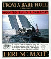 From a Bare Hull: How to Build a Sailboat: The 25th Anniversary Edition of a Nautical Classic by  Ferenc Máté - Hardcover - from World of Books Ltd (SKU: GOR002994861)