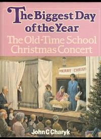 image of THE BIGGEST DAY OF THE YEAR:  THE OLD-TIME SCHOOL CHRISTMAS CONCERT.