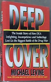 image of Deep Cover; The Inside Story of How DEA Infighting, Incompetence, and Subterfuge Lost Us the Biggest Battle of the Drug War