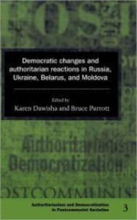 Democratic Changes and Authoritarian Reactions in Russia  Ukraine  Belarus and Moldova