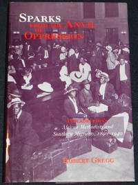 image of Sparks From the Anvil of Oppression: Philadelphia's African Methodists and Southern Migrants, 1890-1940