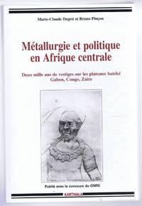 Metallurgie et Politique en Afrique Centrale. Deux mille ans de vestiges sur les plateaux bateke Gabon, Congo, Zaire