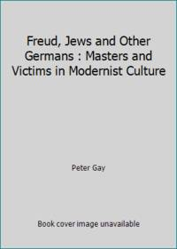 image of Freud, Jews and Other Germans : Masters and Victims in Modernist Culture
