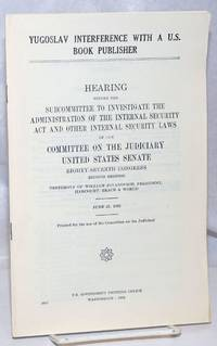 Yugoslav interference with a U.S. book publisher. Hearing before the Subcommittee to Investigate the Administration of the Internal Security Act and Other Internal Security Lawas of the Committee on the Judiciary, United States Senate, eighty-seventh congress, second session, Testimony of William Jovanovich, President, Harcourt, Brace & World, June 27, 1962