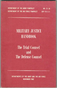 Military Justice Handbook the Trial Counsel and the Defense Counsel No. 27-10 AFP 111-1-1