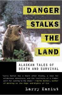 Danger Stalks the Land : Alaskan Tales of Death and Survival