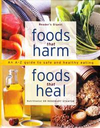 Foods That Harm, Foods That Heal - An A-Z Guide to Safe and Healthy Eating