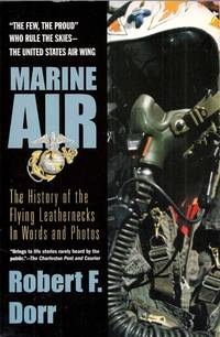 Marine Air. The History of the Flying Leathernecks in Words and Photos