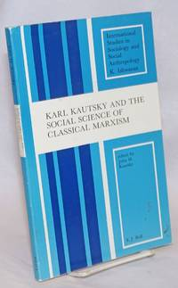 Karl Kautsky and the Social Science of Classical Marxism
