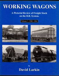 Working Wagons: A Pictorial Review of Freight Stock on the B.R. System - Volume 3 1980-1984