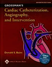 Grossmans Cardiac Catheterization, Angiography, and Intervention, 7th Edition