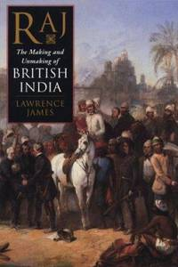 Raj : The Making and Unmaking of British India