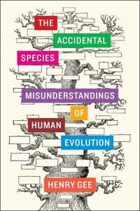 The Accidental Species : Misunderstandings of Human Evolution