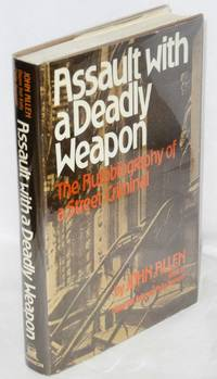 Assault with a deadly weapon; the autobiography of a street criminal, edited by Dianne Hall Keely and Philip Heymann, with a foreword by Hylan Lewis
