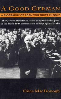 A Good German a Biography of Adam Von Trott Zu Solz