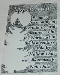 Apparitions: Being a Recounting of Certain Spectral Occurences in the Northeast in the Last Century by William Dale - Paperback - Signed - 2005 - from Bark'N Books and Biblio.com