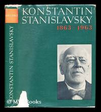 K. Stanislavsky, (1863-1963) : man and actor : Stanislavsky and the world theatre :...