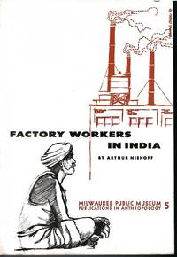 Factory Workers in India (Milwaukee Public Museum Publications in Anthropology #5) by Niehoff. Arthur - Paperback - First printing - 1959 - from Common Crow Books (SKU: s00033917)