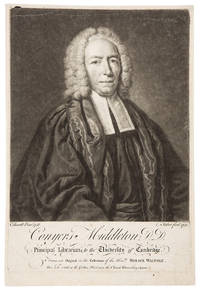 Conyers Middleton, D.D. Principal Librarian to the University of Cambridge. From an Original in the Collection of the Hon.ble Horace Walpole