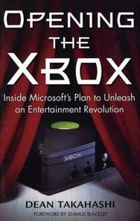 Opening the Xbox : Inside Microsoft's Plan to Unleash an Entertainment Revolution