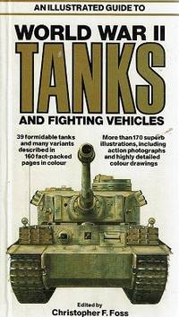 World War II Tanks And Fighting Vehicles by Foss Christopher F - Hardcover - Reprint - 1981 - from Marlowes Books and Biblio.com