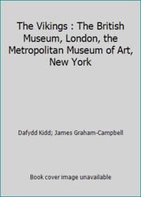 The Vikings : The British Museum, London, the Metropolitan Museum of Art, New York