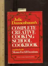 Julie Dannenbaum's Complete Creative Cooking School Cookbook : Combined with Menus for All Occasions : Twon Volumes in One [Illustrated Cookbook / Recipe Collection, Fresh Ideas, Traditional Fare, Cooking Instructions & Techniques explained]
