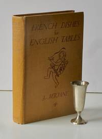 French Dishes for English Tables: Soups & Potages, Hors D'Oeuvre, Salads. Simple and Exquisite Recipes Arranged for English Households. [How to Keep Your Husband's Heart]