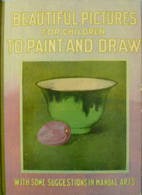image of Beautiful Pictures for Children to Paint and Draw with Some Suggestions in Manual Arts