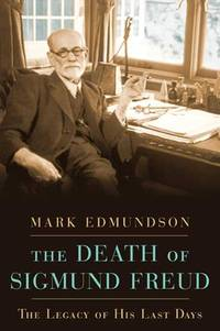 The Death of Sigmund Freud : The Legacy of His Last Days