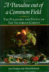 A Paradise Out of Common Field : The Pleasure and Plenty of the Victorian Garden by  Allison  Joan & Richards - Hardcover - 1990 - from Pendleburys - the bookshop in the hills (SKU: 215045)