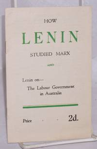 How Lenin studied Marx... and ... Lenin on the Labour Government in Australia
