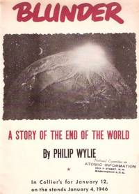 Blunder:  A Story of the End of the World ---by Philip Wylie --- in Collier's for January 12, on the Stands Jan. 4, 1946