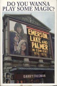 image of Do You Wanna Play Some Magic?: Emerson, Lake and Palmer - In Concert 1970-1979