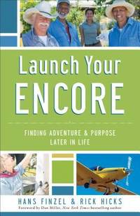 Launch Your Encore : Finding Adventure and Purpose Later in Life