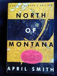 North Of Montana Advanced Reader's Copy by April Smith - Paperback - First Edition Advanced Reader's Copy - 1994 - from Mutiny Information Cafe (SKU: 126445)