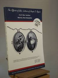 The Effects of War: Letters of Joseph S. Rogers Civil War Soldier (Warner, New Hampshire)