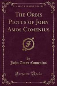 image of The Orbis Pictus of John Amos Comenius: This Work Is, Indeed, the First Children's Picture Book; Encyclopædia, 9th Edition, Vi; 182 (Classic Reprint)