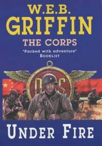 Under Fire (Corps) by  W. E. B Griffin - Paperback - from World of Books Ltd and Biblio.com