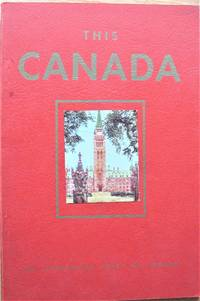 image of This Canada. A Concise Illustrated Description of Interesting Places and Landmarks in Canada Including Their Historical Backgrounds