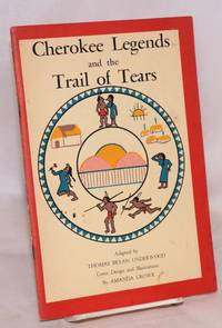 Cherokee legends and the Trail of tears,; from the nineteenth annual report of the Bureau of American Ethnology; cover design and illustrations by Amanda Crowe