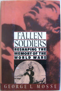 Fallen Soldiers: Reshaping the Memory of the World Wars