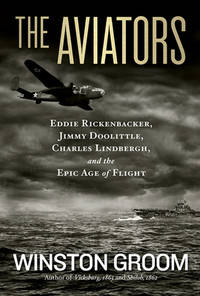 The Aviators : Eddie Rickenbacker  Jimmy Doolittle  Charles Lindbergh  and the Epic Age of Flight