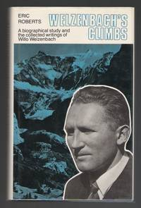 Welzenbach's Climbs -- A Biographical Study & The Collected Writings Of Willo Welzenbach