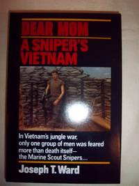 Dear Mom: A Sniper's Vietnam by  Joseph T Ward - Hardcover - 1991 - from Nocturne Books and Music (SKU: 101026)