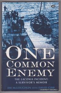 ONE COMMON ENEMY. The Laconia Incident: A Survivor's Memoir