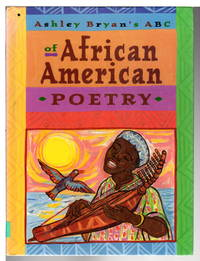 Ashley Bryan's ABC OF AFRICAN AMERICAN POETRY.