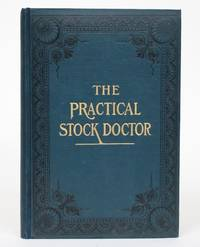 image of The Practical Stock Doctor: Compiled from the most Successful Veterinarians in the World, and Also containing Over Two Hundred Tried and Tested Remedies and Receipts of many of The most Successful Farmers and Stock Owners in The United States and Canada