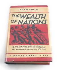 The Wealth of Nations (A Modern Library Giant, One Volume: the famous Cannon edition, complete...