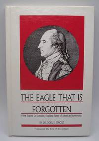 image of The Eagle That Is Forgotten: Pierre Eugene du Simitiere, Founding Father of American Numismatics